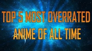 Top 5 most overrated anime
