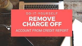DIY Remove Charge Off Account From Credit Report