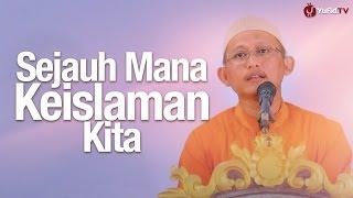 Khutbah Jum'at: Sejauh Mana Keislaman Kita - Ustadz Badrusalam, Lc.