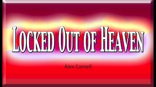 "Locked Out of Heaven - Alex Cornell - ""Your Sex Takes Me to Paradise"" - Music Audio Deluxe"