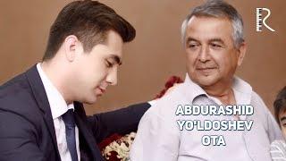 Abdurashid Yo'ldashev - Ota | Абдурашид Йулдошев - Ота