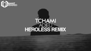 TCHAMI - ADIEU (Heroless Remix)