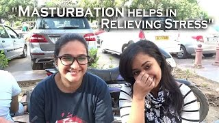 Girls openly talk about Masturbation || Delhi Edition ||