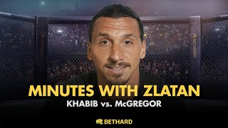 Minutes with Zlatan - Khabib vs McGregor