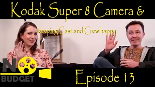 No Budget Episode 13: Kodak Super 8 Camera and keeping Cast and Crew happy on set