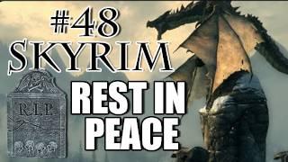 Skyrim Playthrough - #48- REST IN PEACE :(