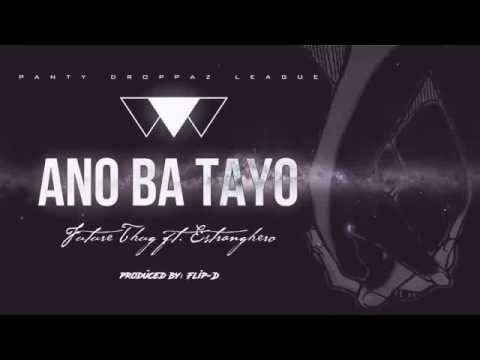 Future Thug - Ano Ba Tayo (ft. Estranghero)