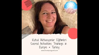 Kutsal Aktivasyonlar Eğitimleri-Sacred Activations Trainings in Europe & Turkey