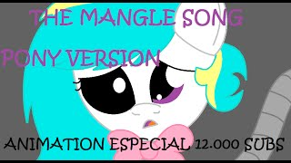 The Mangle song animation [Pony version - Especial 12.000 subs]