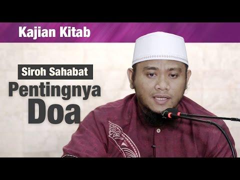 Kajian Siroh Sahabat : Pentingnya Do'a - Ustadz Amir As Soronji