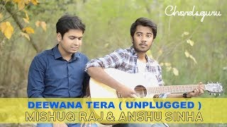 Deewana Tera (Sonu Nigam) | Unplugged Version feat. Mishuq Raj, Anshu Sinha | Chordsguru