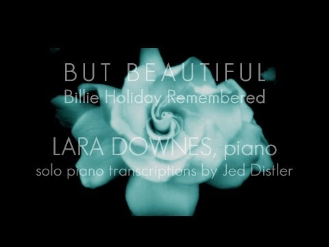 Lara Downes - BUT BEAUTIFUL: Billie Holiday Remembered