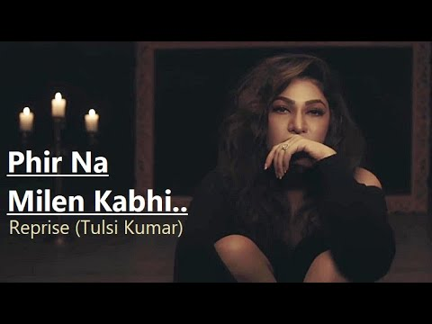 Tulsi Kumar: Phir Na Milen Kabhi Reprise T-series Acoustics Lyrics Love Songs 2020