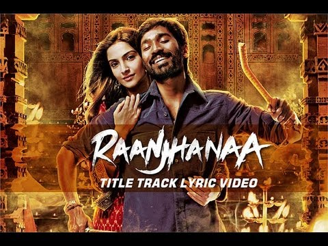 Raanjhanaa – Raanjhanaa Title Track Official New Full Song Lyric Video