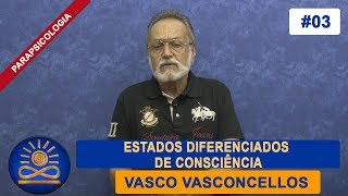 Estados Diferenciados de Consciência - Vasco Vasconcellos [Parapsicologia #03]