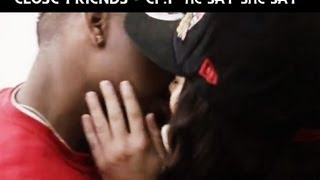 Close Friends Episode 1 - He Say She Say