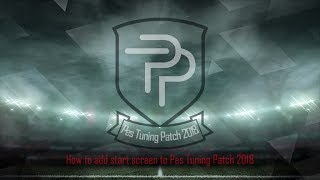 How to add start screen to Pes Tuning Patch 2018