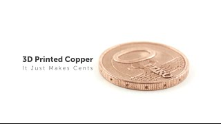 Introducing 3D Printed Copper