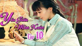 Yêu Giữa Mùa Xuân - Tập 10 - Bộ phim tình cảm Trung Quốc hay - Viên San San