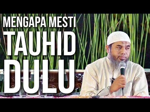 Mengapa Mesti Tauhid Dulu - Ustadz Afifi Abdul Wadud, BA