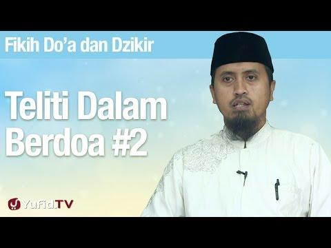Fiqih Doa dan Dzikir: Teliti Dalam Berdoa Bagian 2 - Ustadz Abdullah Zaen, MA