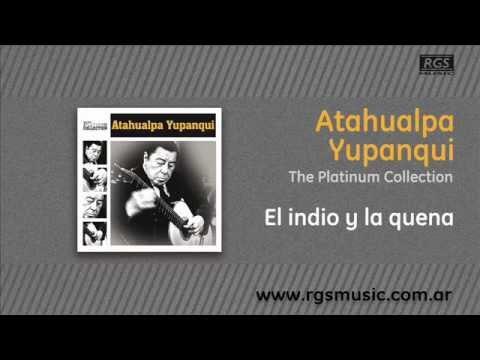 Atahualpa Yupanqui - El Indio Y La Quena