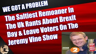 The Saltiest Remoaner In The Uk Rants About Brexit Day & Leave Voters On The Jeremy Vine Show