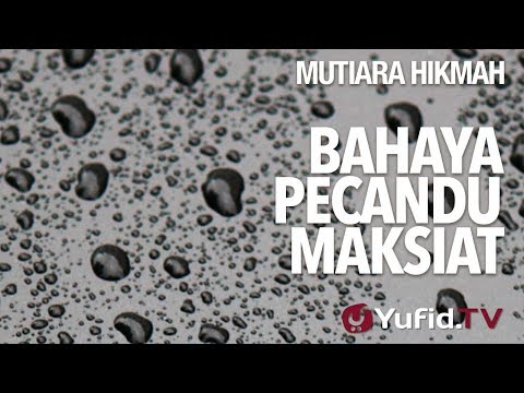 Bahaya Pecandu Maksiat - Ustadz Ahmad Zainuddin, Lc.
