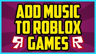 How To Add Music To Your Roblox Game WORKING 2019 (SUPER EASY) - Get Background Music To Your Place
