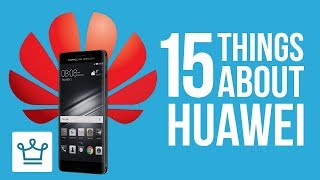 15 Things You Didn't Know About HUAWEI