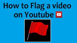 How to Flag a Video on Youtube
