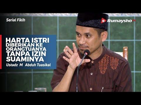 Serial Fikih : Harta Istri diberikan ke Orangtuanya tanpa izin Suaminya - Ustadz M Abduh Tuasikal