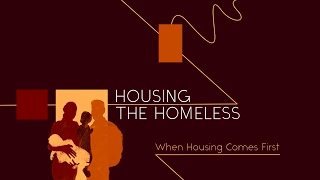 Housing the Homeless: When Housing Comes First