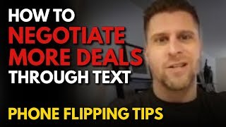 How To Negotiate More Deals Through Text (Phone Flipping Tips)