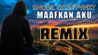 DJ BANGRZ STYLE'FVNKY❗️MAAFKAN AKU REMIX TERBARU 2019