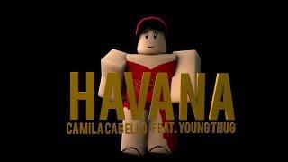 Havana - Camila Cabello ft. Young Thug   ROBLOX Music Video  