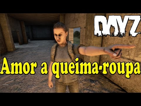 Amor a queima roupa DayZ: Standalone Ep.27