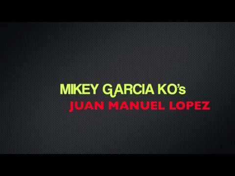 FULL FIGHT REVIEW: MIKEY GARCIA KNOCKS OUT JUAN MANUEL LOPEZ