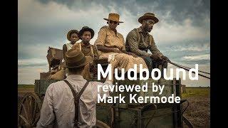 Mudbound reviewed by Mark Kermode