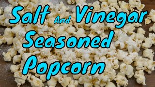 How To Make Real Salt And Vinegar Seasoned Air Popped Healthy Popcorn