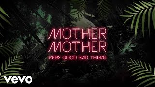 Mother Mother - Very Good Bad Thing (Audio)