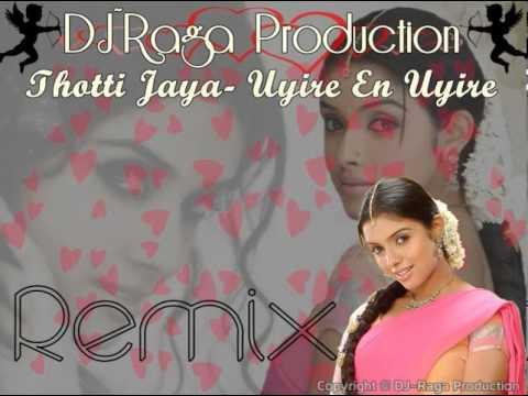Thotti Jaya- Uyire En Uyire DJ~Raga RMX