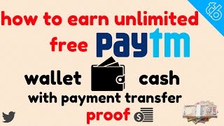 How to earn unlimited free paytm cash with transfer proof 100% working
