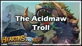 [Hearthstone] The Acidmaw Troll