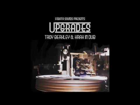 Upgrades - Troy Berkley & Krak in Dub - full album (Fogata Sounds)