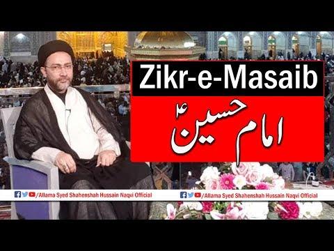 Zikr-e-Masaib Imam Hussain a.s by Allama Syed Shahenshah Hussain Naqvi
