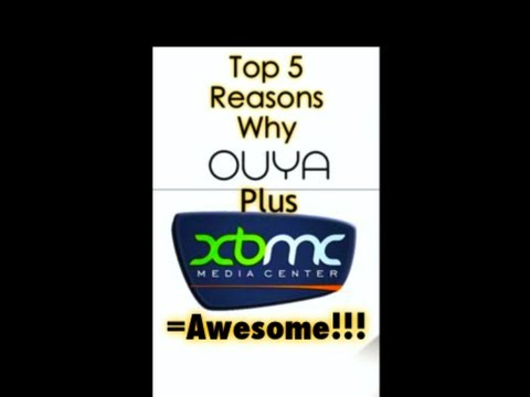 TOP 5 REASONS WHY OUYA + XBMC = AWESOME !!!