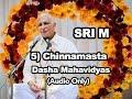 Sri M - (Short Audio) - 5) Chinnamasta - The Dasha Mahavidyas