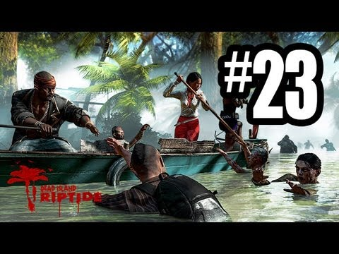 Dead Island Riptide - Gameplay Walkthrough Part 23 - Chapter 7 (Xbox 360/PS3/PC HD)