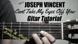 (Gitar Tutorial) Cant take my eyes off you - Versi Joseph Vincent |Mudah & Cepat dimengerti